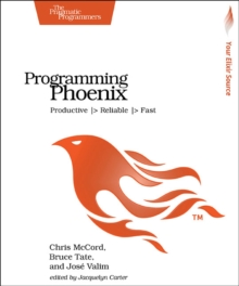 Programming Phoenix : Productive |> Reliable |> Fast, Paperback Book