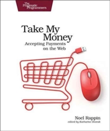 Take My Money : Accepting Payments on the Web, Paperback Book