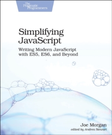 Simplifying JavaScript : Writing Modern JavaScript with ES5, ES6, and Beyond, Paperback Book