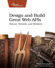 Design and Build Great Web APIs, Paperback / softback Book