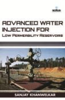 Advanced Water Injection for Low Permeability Reservoirs, Hardback Book