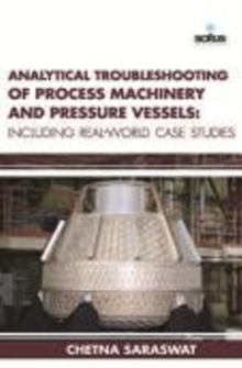 Analytical Troubleshooting of Process Machinery & Pressure Vessels : Including Real-World Case Studies, Hardback Book