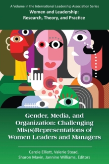 Gender, Media, and Organization : Challenging Mis(s)Representations of Women Leaders and Managers, Paperback / softback Book