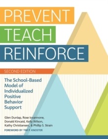 Prevent-Teach-Reinforce : The School-Based Model of Individualized Positive Behavior Support, Paperback / softback Book