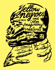 Yellow Negroes And Other Imaginary Creatures, Paperback / softback Book