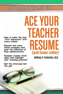 Ace Your Teacher Resume (& Cover Letter) : Insider Secrets That Get You Noticed, Paperback / softback Book
