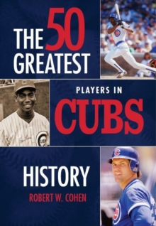 50 Greatest Players in Cubs History, Hardback Book