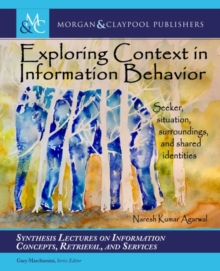 Exploring Context in Information Behavior : Seeker, Situation, Surroundings, and Shared identities, Paperback / softback Book