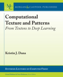 Computational Texture and Patterns : From Textons to Deep Learning, Hardback Book