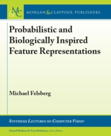 Probabilistic and Biologically Inspired Feature Representations, Hardback Book