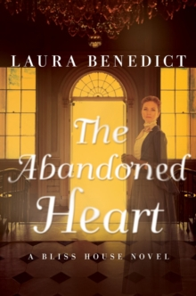 The Abandoned Heart : A Bliss House Novel, Hardback Book