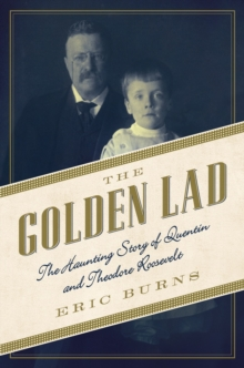 The Golden Lad - The Haunting Story of Quentin and Theodore Roosevelt, Paperback / softback Book