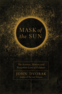 Mask of the Sun - The Science, History and Forgotten Lore of Eclipses, Hardback Book