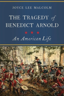 The Tragedy of Benedict Arnold : An American Life, Hardback Book