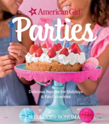 American Girl Parties : Delicious recipes for holidays & fun occasions, Hardback Book