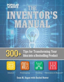 The Total Inventors Manual (Popular Science) : Transform Your Idea into a Top-Selling Product, Paperback / softback Book