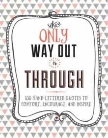 The Only Way Out is Through : 100 Quotes to Comfort, Encourage and Inspire, Hardback Book
