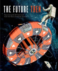 Future Then : Fascinating Art and Predictions from 145 Years of Popular Science, Hardback Book