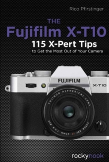 Fujifilm X-T10 : 115 X-Pert Tips to Get the Most Out of Your Camera, Paperback / softback Book