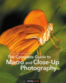 The Complete Guide to Macro and Close-Up Photography, Paperback / softback Book