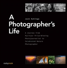 A Photographer's Life : A Journey from Pulitzer Prize-Winning Photojournalist to Celebrated Nature Photographer, Paperback Book