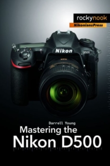 Mastering the Nikon D500, Paperback / softback Book