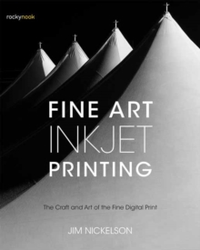 Fine Art Inkjet Printing : The Craft and Art of the Fine Digital Print, Paperback / softback Book