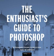 The Enthusiast's Guide to Photoshop : 50 Photographic Principles You Need to Know, Paperback Book