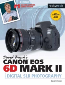 David Busch's Canon EOS 6D Mark II Guide to Digital SLR Photography, Paperback / softback Book