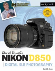 David Busch's Nikon D850 Guide to Digital SLR Photography, Paperback / softback Book