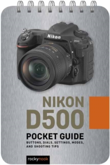 Nikon D500: Pocket Guide : Buttons, Dials, Settings, Modes, and Shooting Tips, Spiral bound Book