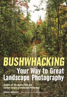 Bushwhacking Your Way To Great Landscape Photography, Paperback / softback Book