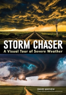 Storm chaser: A visual tour of severe weather, Paperback / softback Book