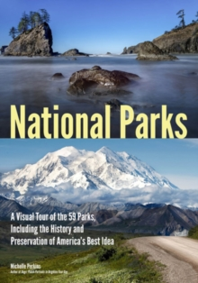 National Parks : A Visual Tour of the 59 Parks, Including the History and Preservation of Americas Best Idea, Paperback / softback Book