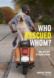 Who Rescued Whom : Dog Portraits & Rescue Stories, Paperback / softback Book