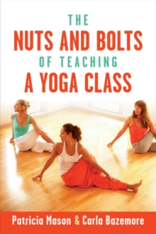 The Nuts and Bolts of Teaching a Yoga Class, Paperback / softback Book