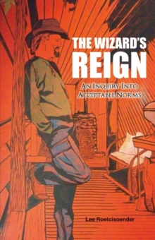 THE WIZARD'S REIGN An Inquiry into Acceptable Norms, Paperback / softback Book
