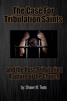 The Case For Tribulation Saints : and the Post-Tribulation Rapture of the Church, Paperback / softback Book