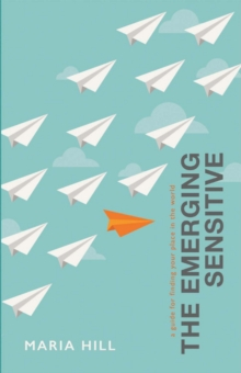 The Emerging Sensitive : A Guide for Finding Your Place in the World, Paperback / softback Book