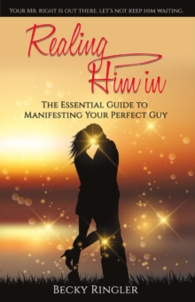 Realing Him in : The Essential Guide to Manifesting Your Perfect Guy, Paperback / softback Book