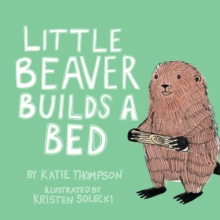 Little Beaver Builds a Bed, Paperback / softback Book
