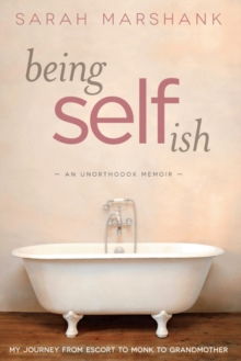 Being Selfish : My Journey from Escort to Monk to Grandmother, Paperback / softback Book