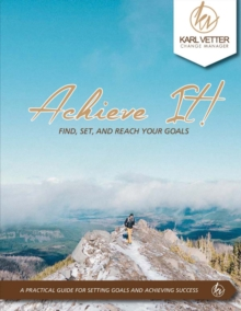 Achieve It : Find, Set and Reach Your Goals, Paperback / softback Book