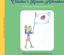 Christine's Korean Adventure : A Memoir During Summer 2013, Hardback Book