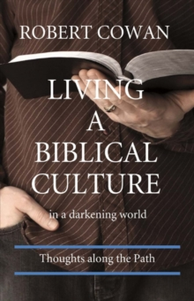 Living a Biblical Culture : In a Darkening World, Paperback / softback Book
