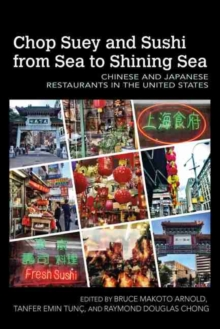 Chop Suey and Sushi from Sea to Shining Sea : Chinese and Japanese Restaurants in the United States, Paperback / softback Book