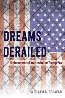 Dreams Derailed : Undocumented Youths in the Trump Era, Paperback / softback Book