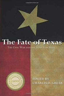 The Fate of Texas : The Civil War and the Lone Star State, Paperback / softback Book