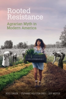 Rooted Resistance : Agrarian Myth in Modern America, Hardback Book