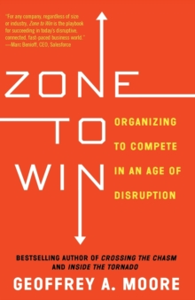 Zone to Win : Organizing to Compete in an Age of Disruption, Paperback / softback Book